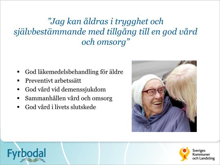 """""""Jag kan åldras i trygghet och självbestämmande med tillgång till en god vård och omsorg"""""""