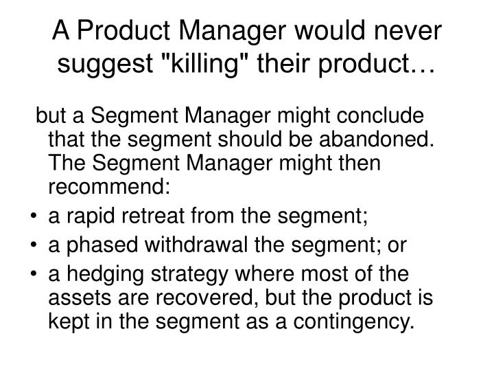 """A Product Manager would never suggest """"killing"""" their product…"""