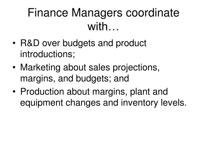 Finance Managers coordinate with…