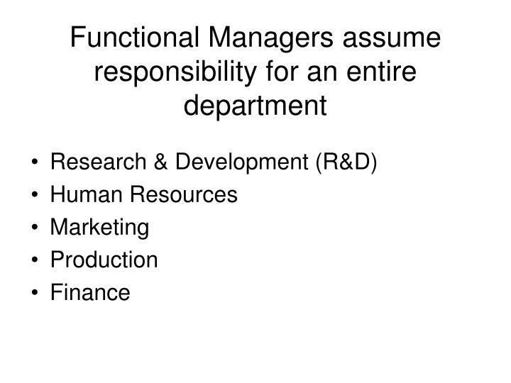 Functional Managers assume responsibility for an entire department