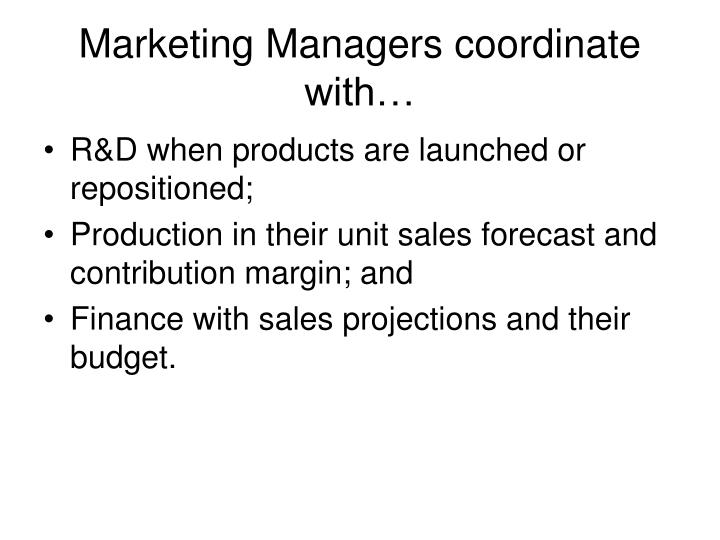 Marketing Managers coordinate with…