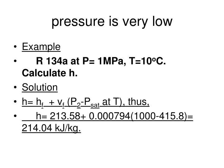 pressure is very low
