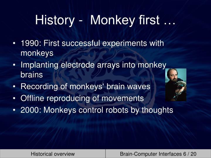 History -  Monkey first …