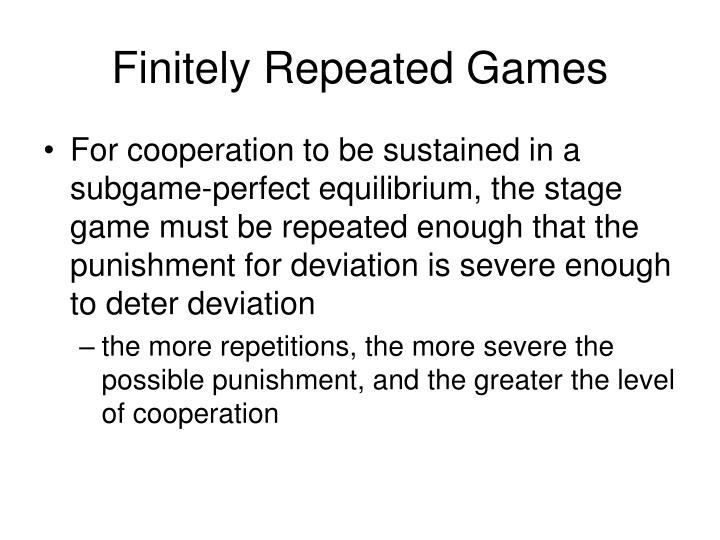 Finitely Repeated Games