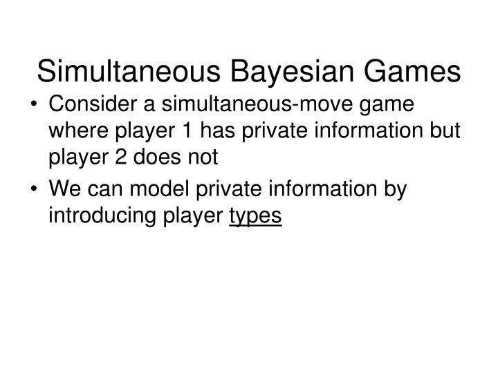 Simultaneous Bayesian Games