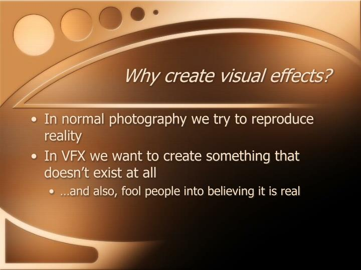Why create visual effects?