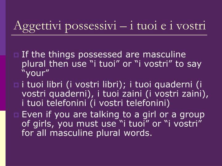 Aggettivi possessivi – i tuoi e i vostri