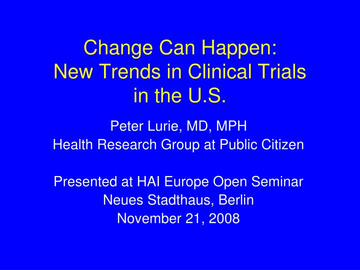 Change can happen new trends in clinical trials in the u s