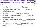 b pratica write out the sentence using the correct form of the verb in italian trans into eng