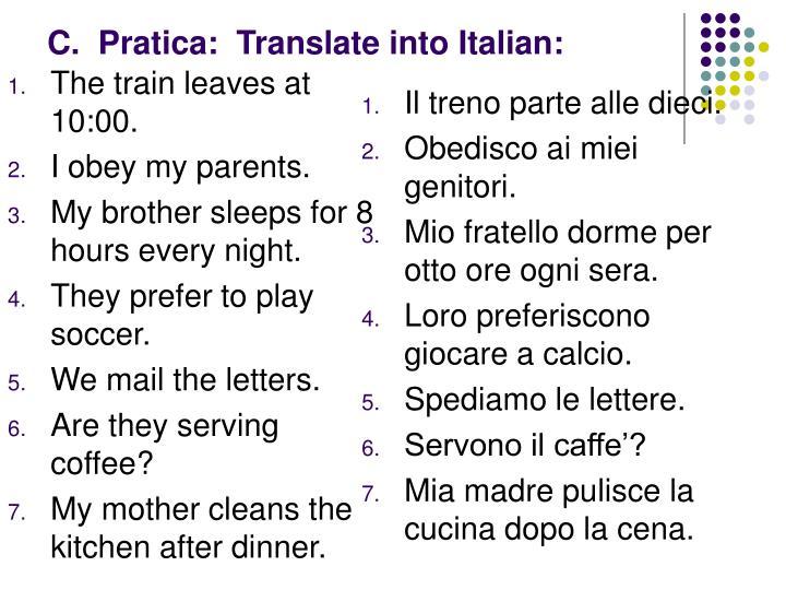 C.  Pratica:  Translate into Italian: