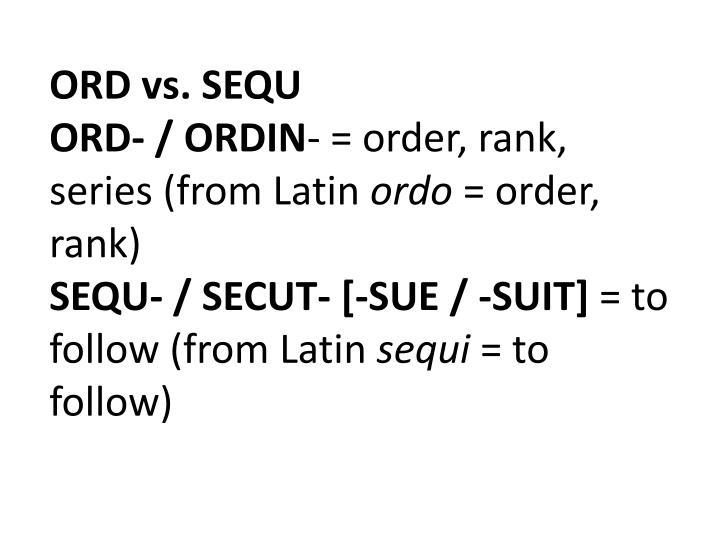 ORD vs. SEQU