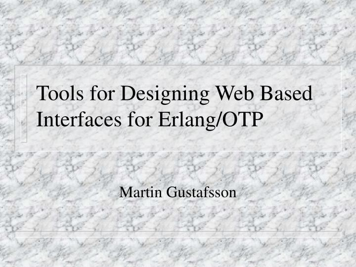 Tools for designing web based interfaces for erlang otp