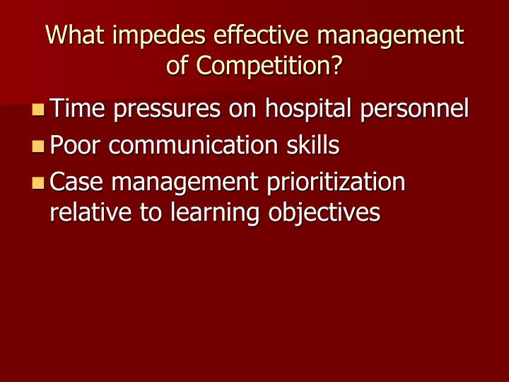 What impedes effective management of Competition?