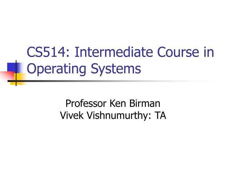 Cs514 intermediate course in operating systems