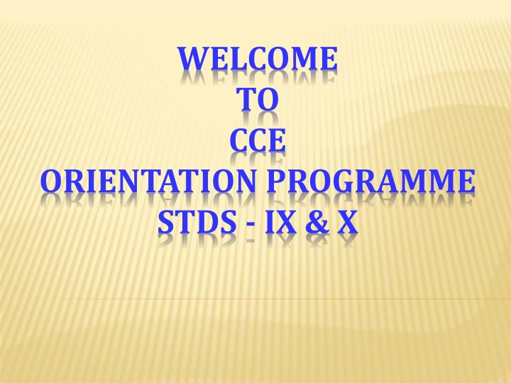 Welcome to cce orientation programme stds ix x
