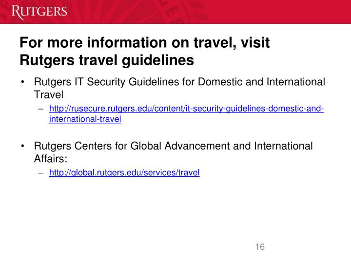 For more information on travel, visit Rutgers travel guidelines