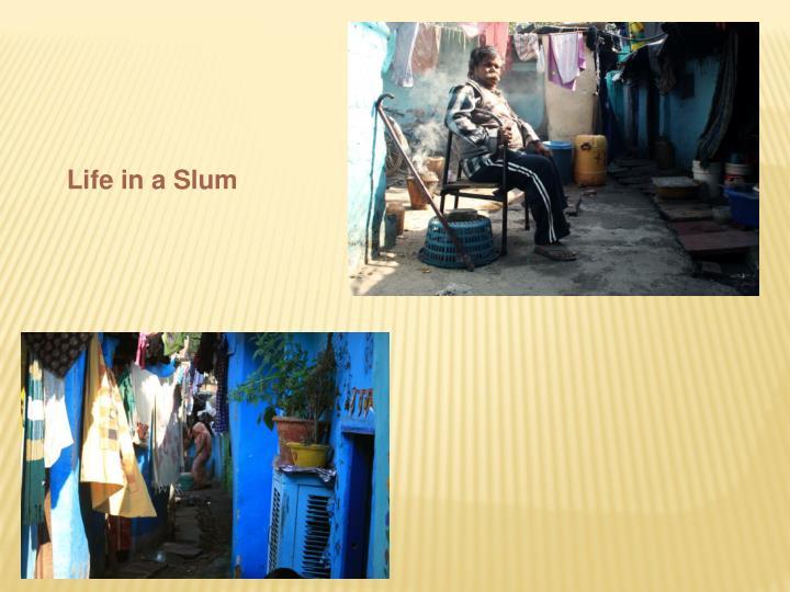 Life in a Slum