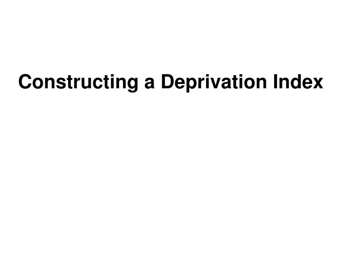 Constructing a Deprivation Index