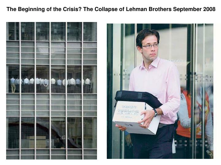 The Beginning of the Crisis? The Collapse of Lehman Brothers September 2008