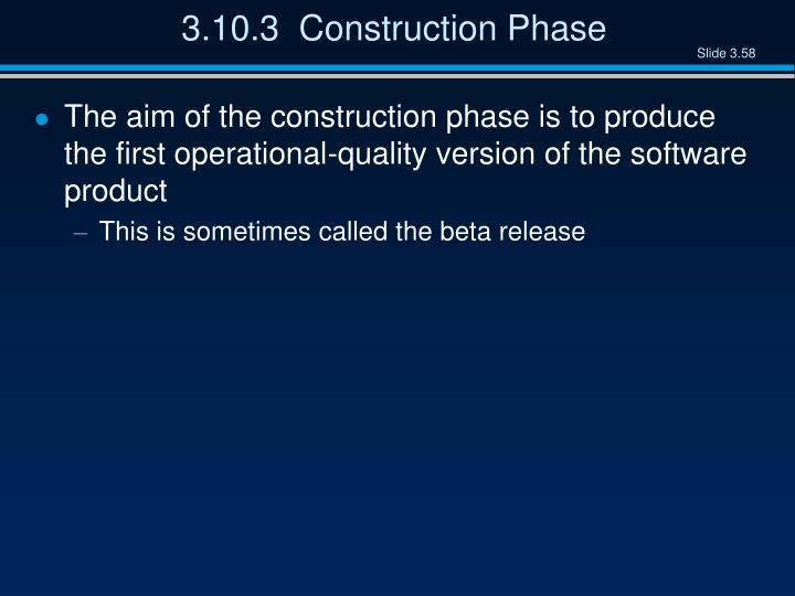 3.10.3  Construction Phase