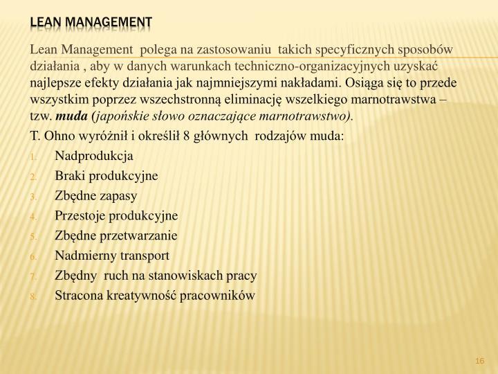 Lean Management  polega na zastosowaniu  takich specyficznych sposobów działania , aby w danych warunkach techniczno-organizacyjnych uzyskać