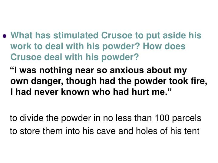 What has stimulated Crusoe to put aside his work to deal with his powder? How does Crusoe deal with his powder?