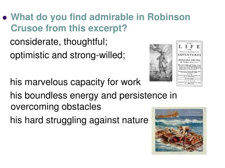 What do you find admirable in Robinson Crusoe from this excerpt?