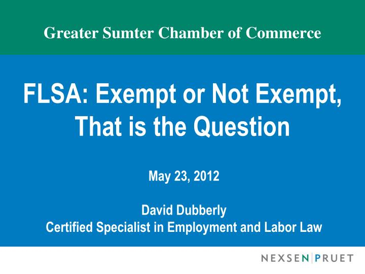 Greater sumter chamber of commerce flsa exempt or not exempt that is the question