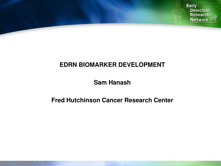 EDRN BIOMARKER DEVELOPMENT