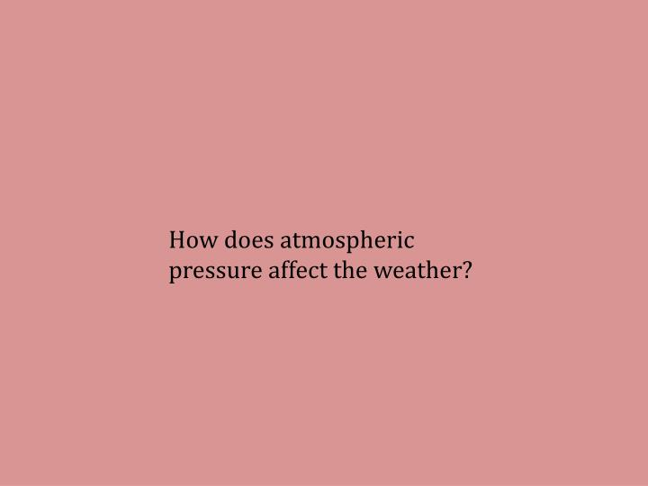 How does atmospheric pressure affect the weather?