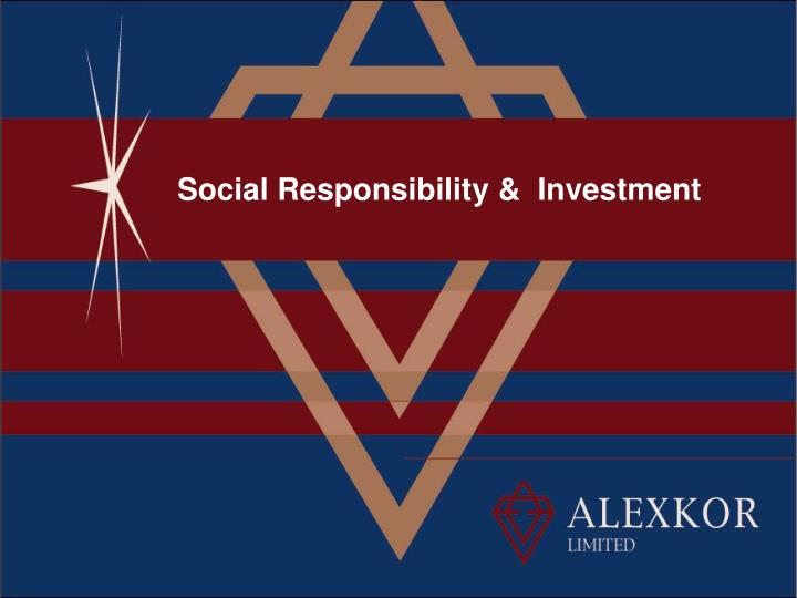 Social Responsibility &  Investment