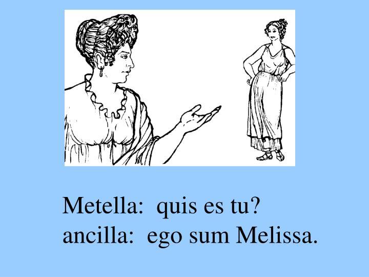 Metella:  quis es tu?