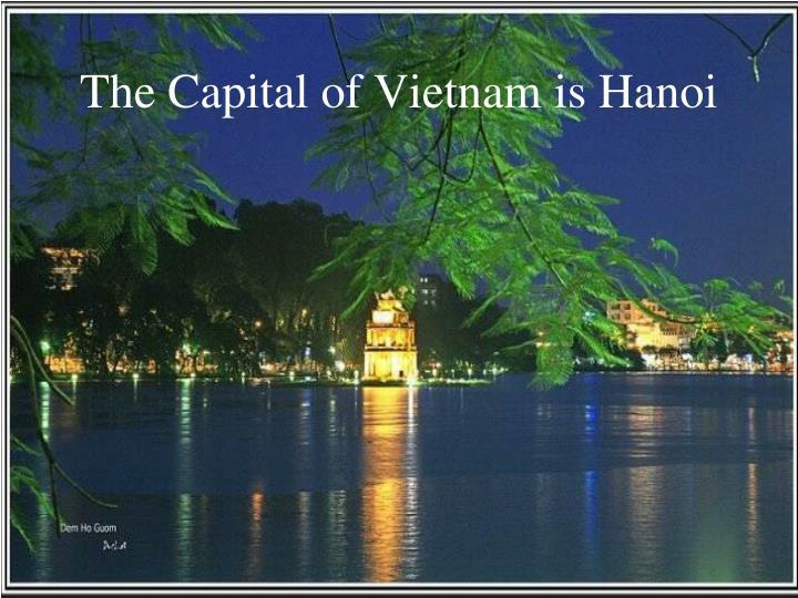 The Capital of Vietnam is Hanoi