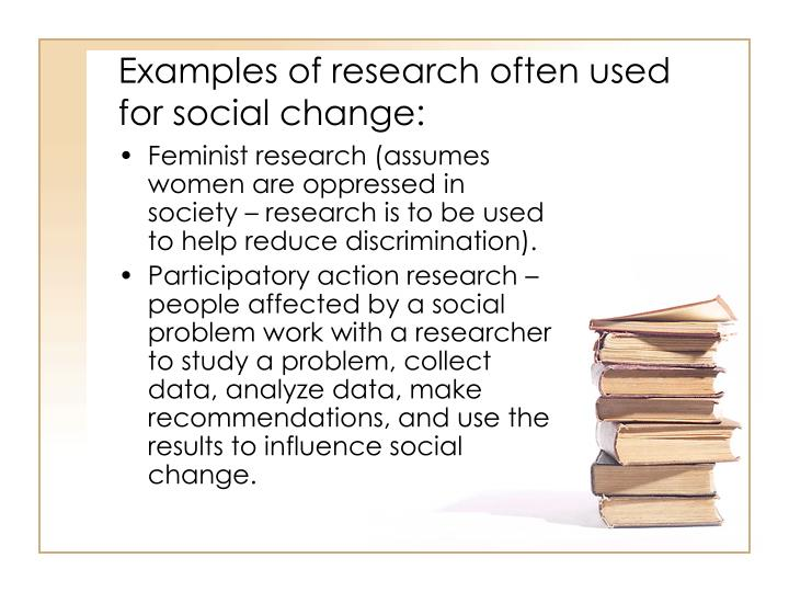 Examples of research often used for social change: