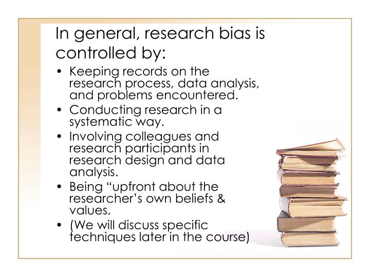 In general, research bias is controlled by:
