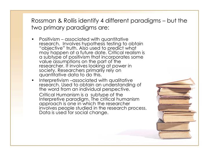 Rossman & Rollis identify 4 different paradigms – but the two primary paradigms are: