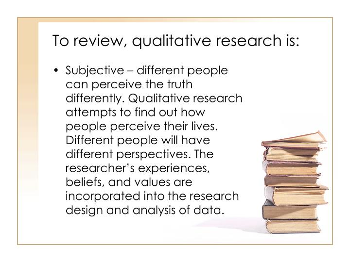 To review, qualitative research is:
