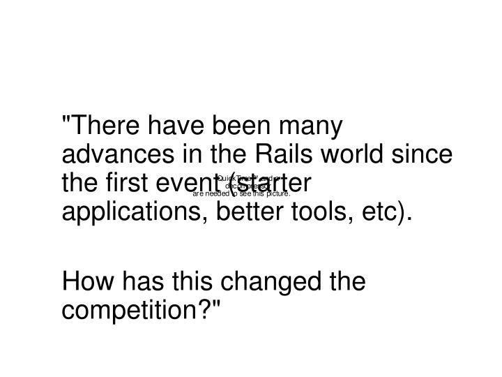 """""""There have been many advances in the Rails world since the first event (starter applications, better tools, etc)."""