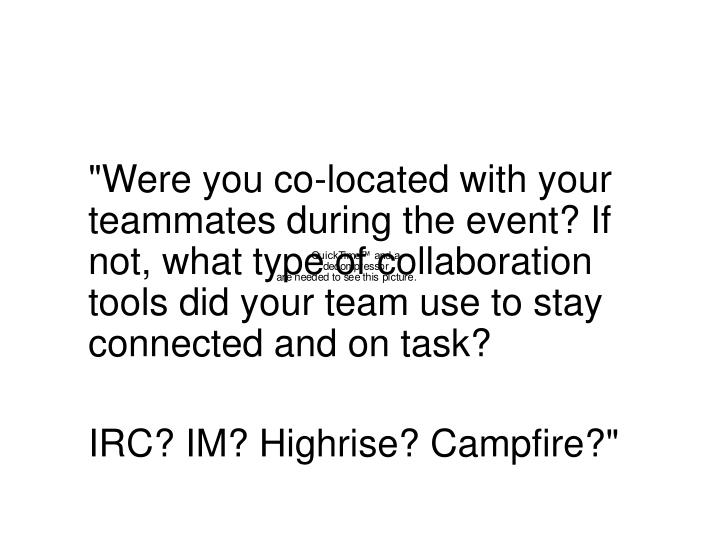 """""""Were you co-located with your teammates during the event? If not, what type of collaboration tools did your team use to stay connected and on task?"""