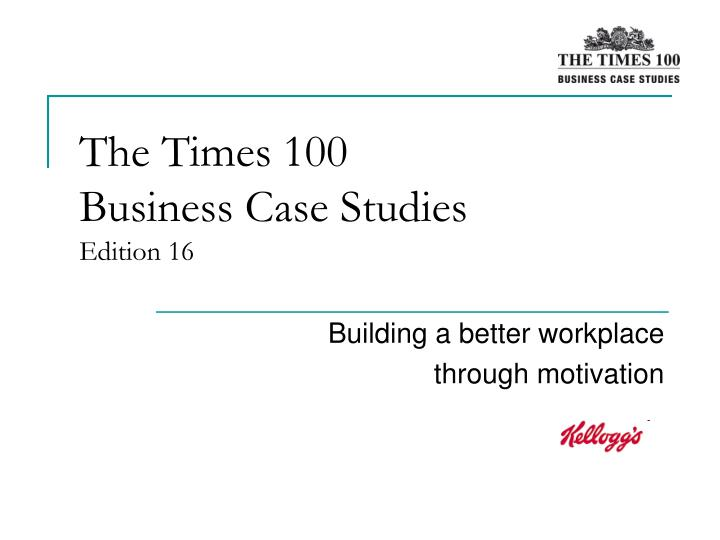 times 100 case studies business communication The times 100, in partnership with the case study is constructed around a business studies curriculum framework on good communication.