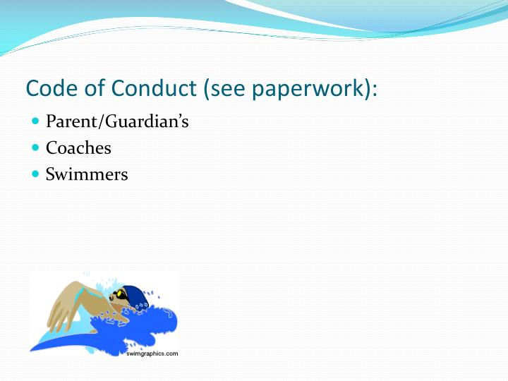 Code of Conduct (see paperwork):