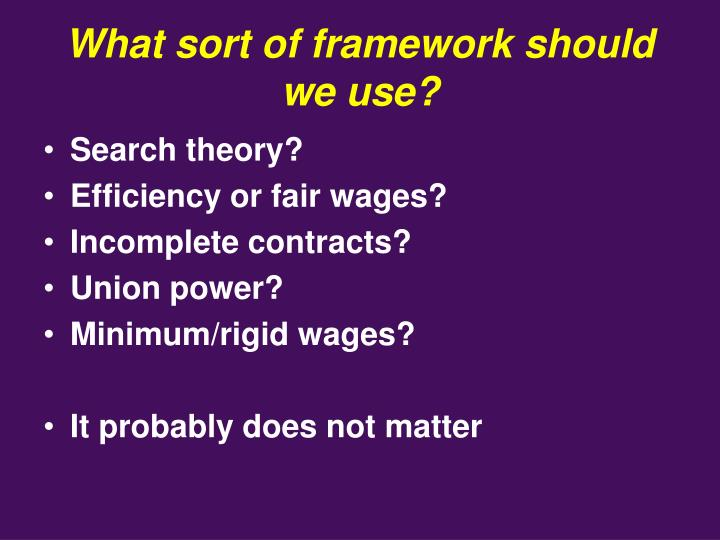 What sort of framework should we use?
