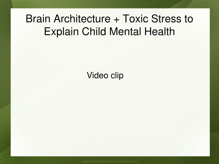 Brain Architecture + Toxic Stress to Explain Child Mental Health