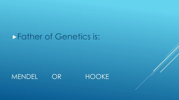 Father of Genetics is: