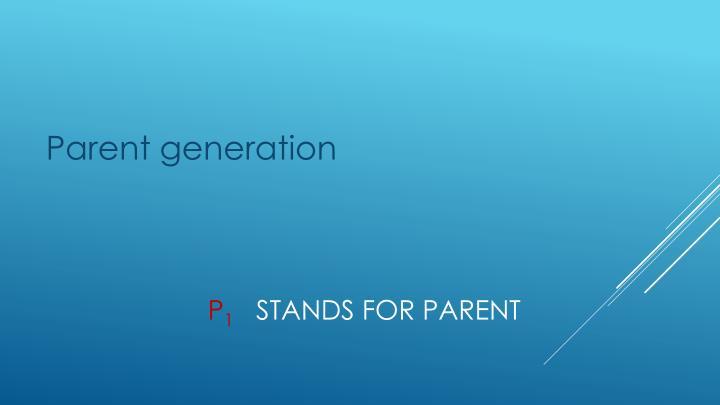 Parent generation