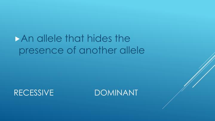 An allele that hides the presence of another allele