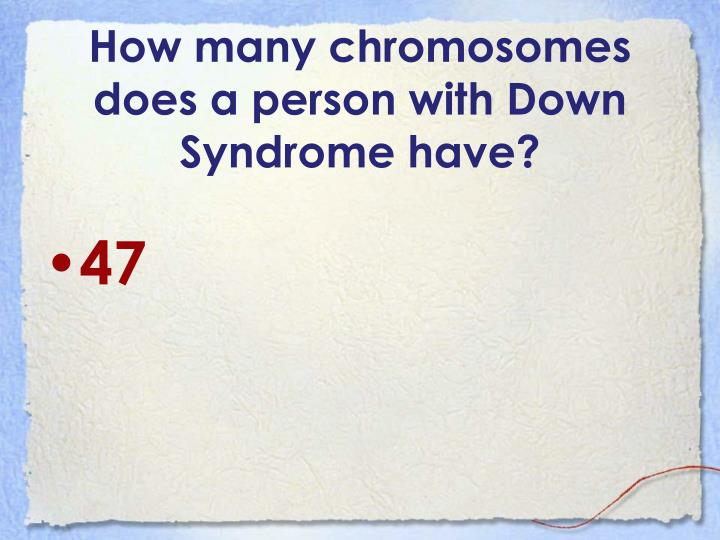 How many chromosomes does a person with Down Syndrome have?