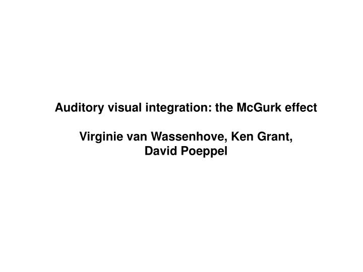 Auditory visual integration: the McGurk effect