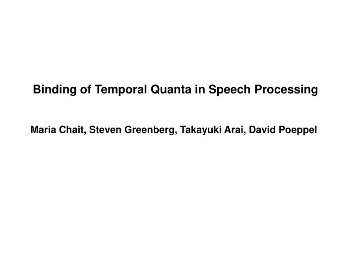 Binding of Temporal Quanta in Speech Processing