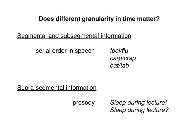 Does different granularity in time matter?